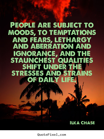 Ilka Chase picture quotes - People are subject to moods, to temptations and fears, lethargy.. - Success quote