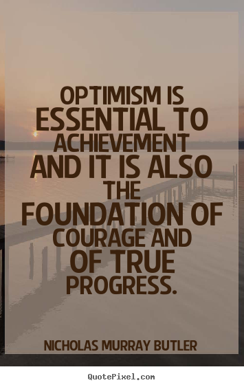 Success quotes - Optimism is essential to achievement and it is also the..