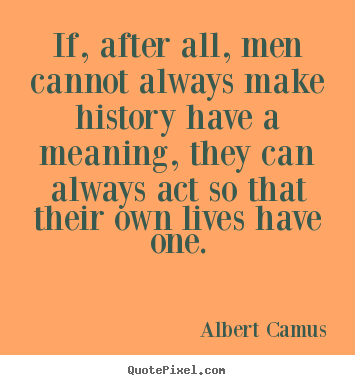 Success quotes - If, after all, men cannot always make history have a meaning,..