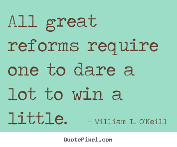 Quotes about success - All great reforms require one to dare a lot..