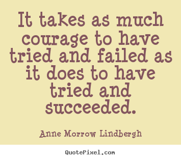 Success quotes - It takes as much courage to have tried and failed as it..