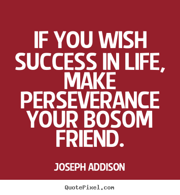 Success quotes - If you wish success in life, make perseverance your..