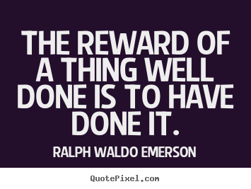Ralph Waldo Emerson picture quote - The reward of a thing well done is to have done it. - Success quote
