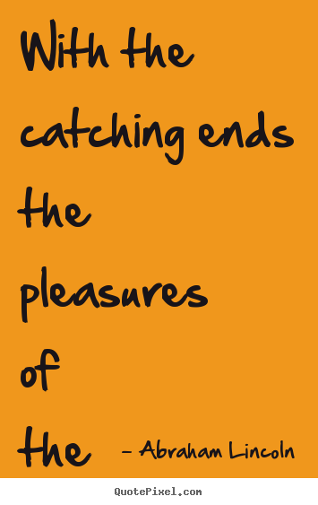 Customize poster quotes about success - With the catching ends the pleasures of the chase.
