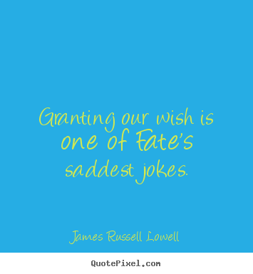 James Russell Lowell picture quotes - Granting our wish is one of fate's saddest jokes. - Success quotes