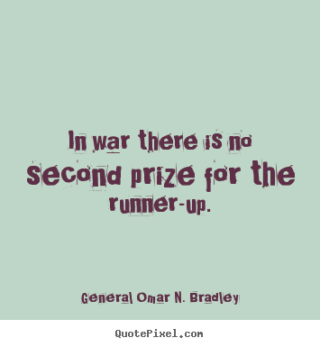 Customize picture quotes about success - In war there is no second prize for the runner-up.