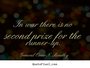 Success quotes - In war there is no second prize for the runner-up.
