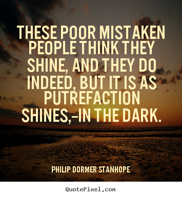 Quote about success - These poor mistaken people think they shine,..