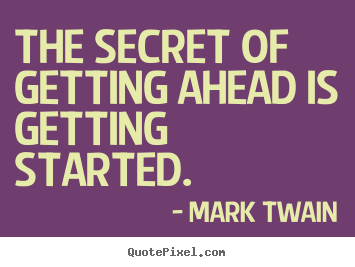Create custom picture quotes about success - The secret of getting ahead is getting started.