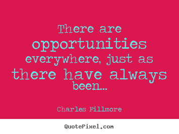 Success quote - There are opportunities everywhere, just as..