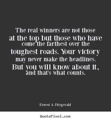 Ernest A. Fitzgerald photo quotes - The real winners are not those at the top but those who have come.. - Success quotes