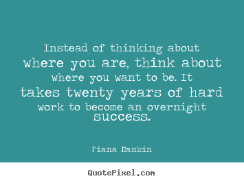 Instead of thinking about where you are, think about where you want to.. Diana Rankin good success quote