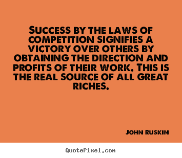 Success quotes - Success by the laws of competition signifies a victory..