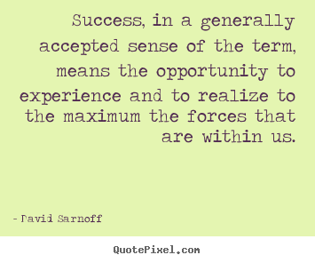 Customize image quotes about success - Success, in a generally accepted sense of the term, means..