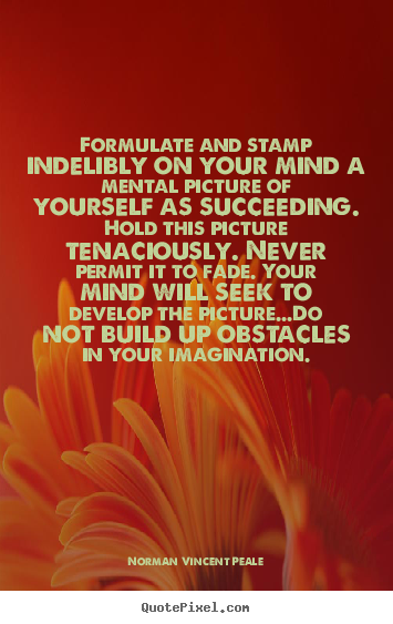 Norman Vincent Peale picture quotes - Formulate and stamp indelibly on your mind.. - Success quote