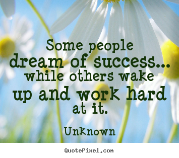 Quotes about success - Some people dream of success... while others..