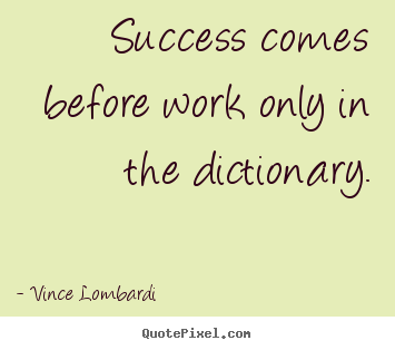Vince Lombardi picture quote - Success comes before work only in the dictionary. - Success quotes