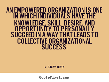 Success quote - An empowered organization is one in which individuals have..
