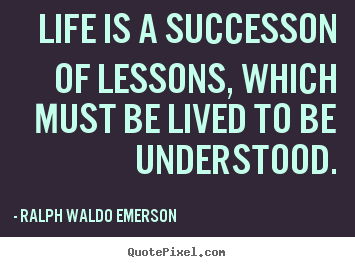 Quote about success - Life is a successon of lessons, which must be lived to be..