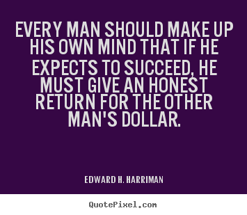 How to design picture quote about success - Every man should make up his own mind that..