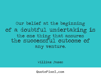 Quote about success - Our belief at the beginning of a doubtful..