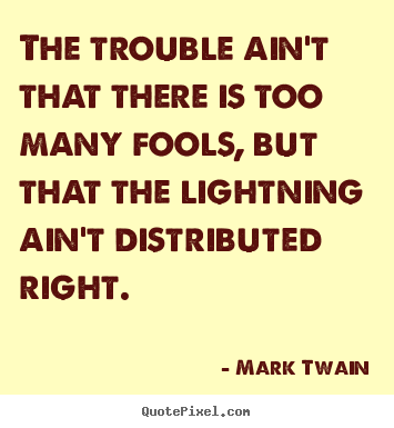 Mark Twain picture quotes - The trouble ain't that there is too many.. - Success quotes