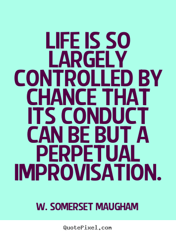 Life is so largely controlled by chance that its conduct.. W. Somerset Maugham famous success quote