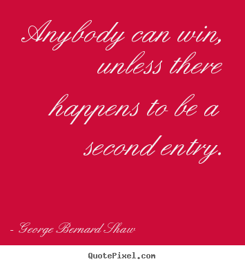 Quotes about success - Anybody can win, unless there happens to be a second..