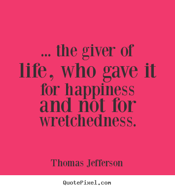 Quote about success - ... the giver of life, who gave it for happiness and not..