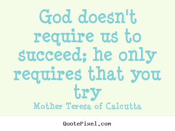 Create custom picture quote about success - God doesn't require us to succeed; he only requires that you try