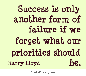 Create graphic picture quotes about success - Success is only another form of failure if we forget what our priorities..