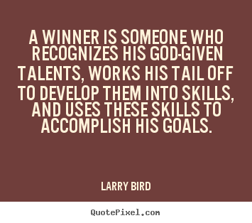 A winner is someone who recognizes his god-given talents,.. Larry Bird famous success quote