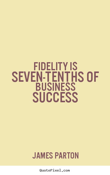Make picture quotes about success - Fidelity is seven-tenths of business success