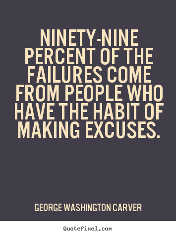 George Washington Carver image quote - Ninety-nine percent of the failures come from people who have the habit.. - Success quotes