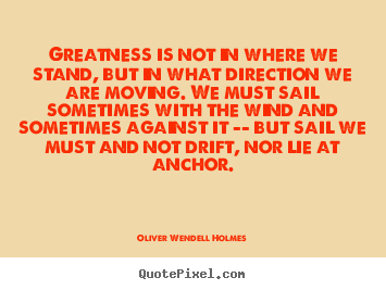 Success quotes - Greatness is not in where we stand, but..