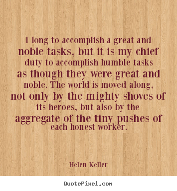 Quote about success - I long to accomplish a great and noble tasks, but it is my chief..