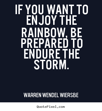 Success quotes - If you want to enjoy the rainbow, be prepared to..