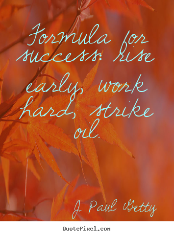 Success quote - Formula for success: rise early, work hard, strike..