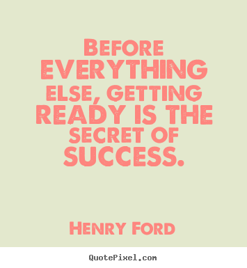 Henry Ford picture quotes - Before everything else, getting ready is the secret.. - Success quote