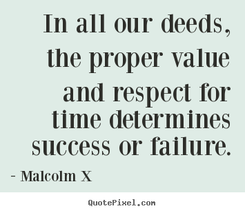 Success quote - In all our deeds, the proper value and respect..