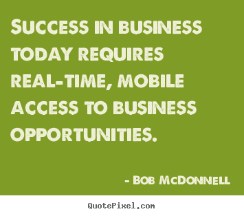 Make personalized picture quote about success - Success in business today requires real-time, mobile access to business..
