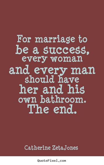 Success quotes - For marriage to be a success, every woman and..