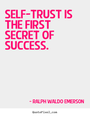 Quote about success - Self-trust is the first secret of success.
