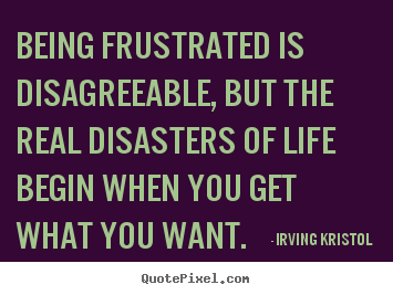 How to make picture quotes about success - Being frustrated is disagreeable, but the real disasters of life..