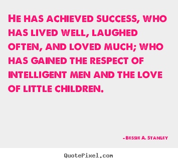 Bessie A. Stanley picture quotes - He has achieved success, who has lived well,.. - Success quotes