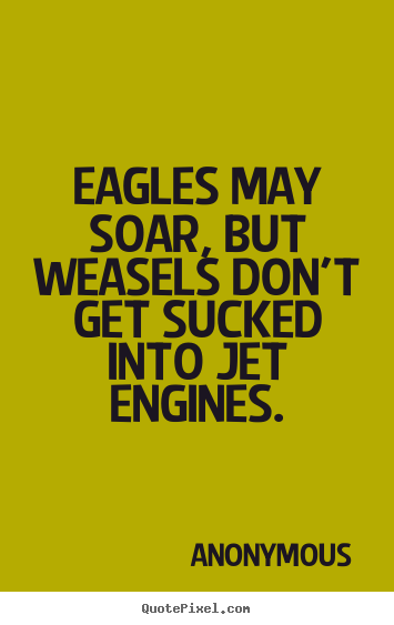 Success quotes - Eagles may soar, but weasels don't get sucked..