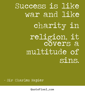 Success quotes - Success is like war and like charity in religion,..