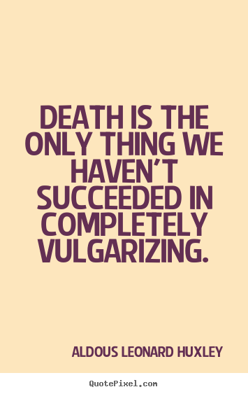 How to design picture quotes about success - Death is the only thing we haven't succeeded in completely vulgarizing.