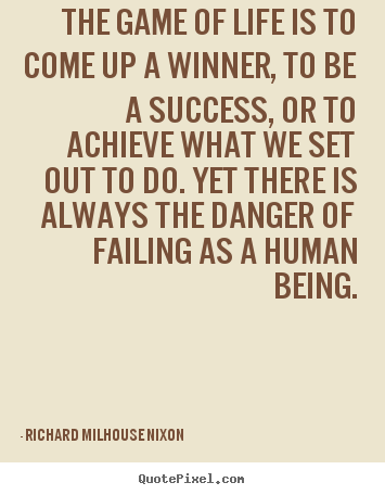 Quotes about success - The game of life is to come up a winner,..