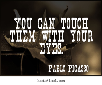 Success quotes - You can touch them with your eyes.
